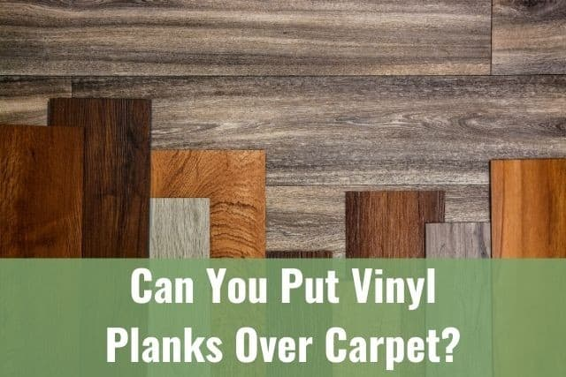 You Put Vinyl Planks Over Your Carpet, Can You Lay Laminate Flooring On Top Of Carpet