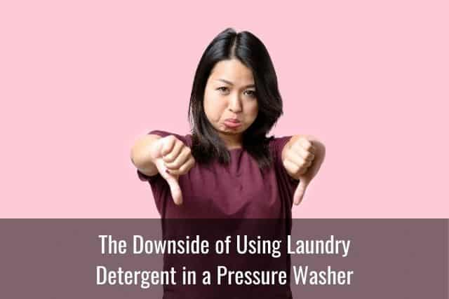 The Downside of Using Laundry Detergent in a Pressure Washer