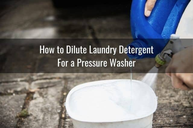 How to Dilute Laundry Detergent For a Pressure Washer