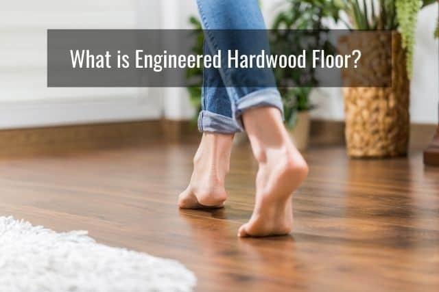 What is Engineered Hardwood Floor?