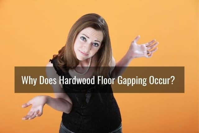 Why Does Hardwood Floor Gapping Occur?
