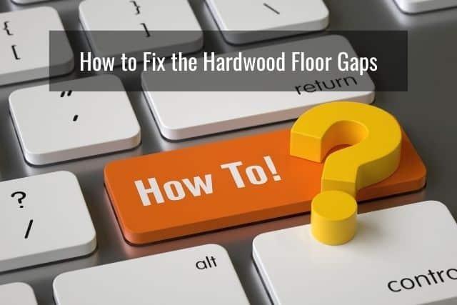 How to Fix the Hardwood Floor Gaps