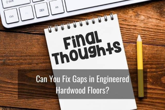 Can You and Should You Fix Gaps in Engineered Hardwood Floors?