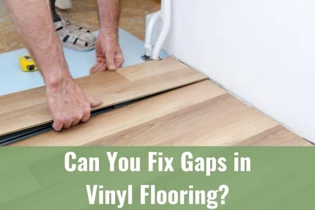 Fix Gaps In Vinyl Plank Flooring, How To Fix Separated Laminate Flooring