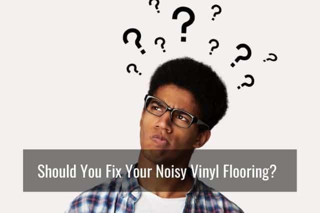 Should You Fix Your Noisy Vinyl Flooring?