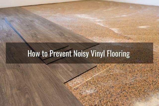 How to Prevent Noisy Vinyl Flooring