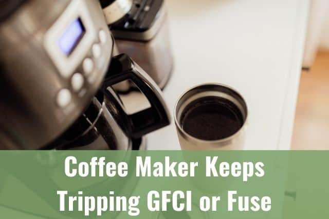 Coffee Maker Keeps Tripping GFCI or Fuse