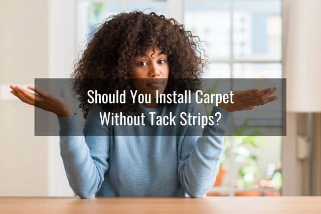 Should You Install Carpet Without Tack Strips?