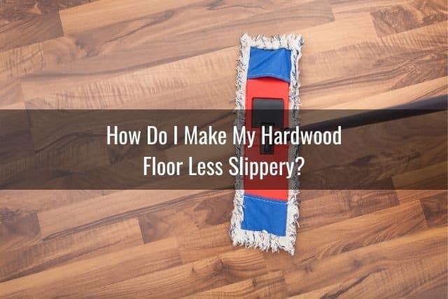 How Do I Make My Hardwood Floor Less Slippery?