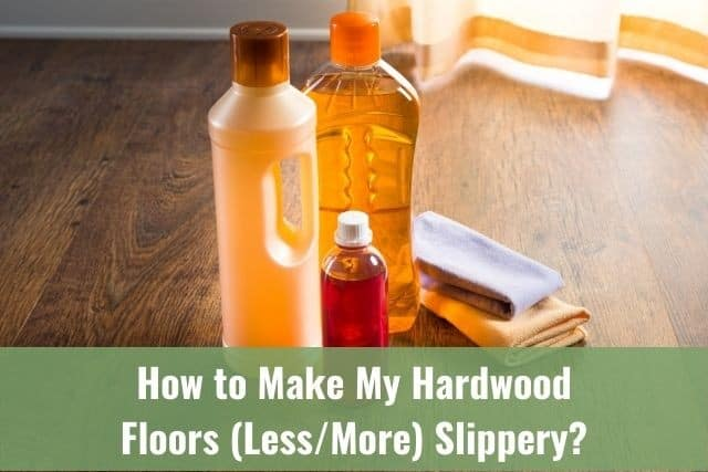How to Make My Hardwood Floors (Less or More) Slippery?