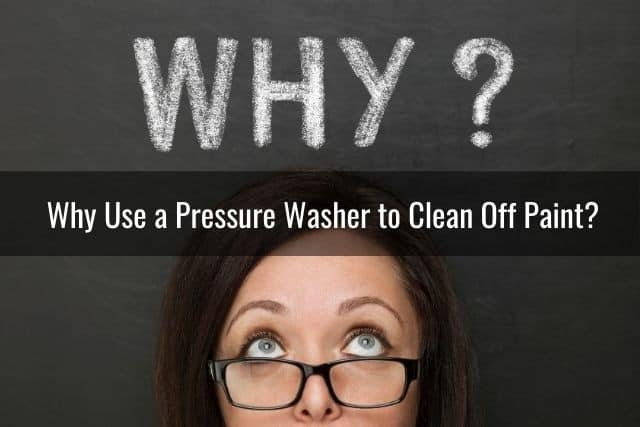 Why Use a Pressure Washer to Clean Off Paint?