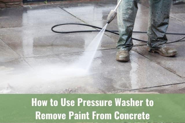 How to Use Pressure Washer to Remove Paint from Concrete