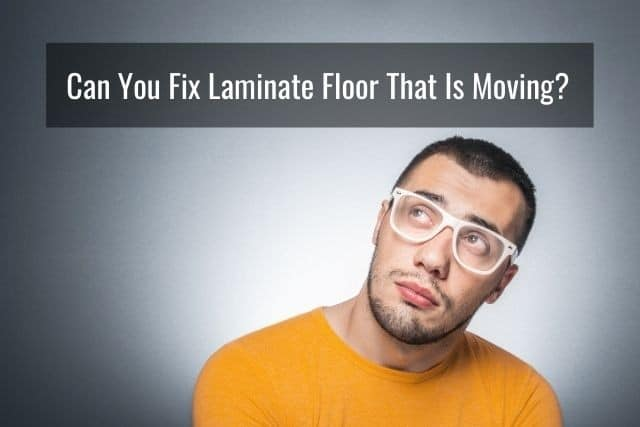 Can You Fix Laminate Floor That Is Moving and Shifting?