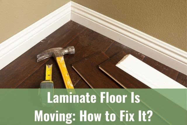 Laminate Floor Is Moving and Shifting: How to Fix It?