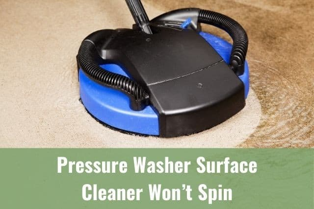 Pressure Washer Surface Cleaner Won't Spin