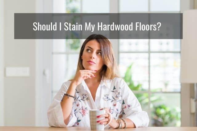 Should I Stain My Hardwood Floors?