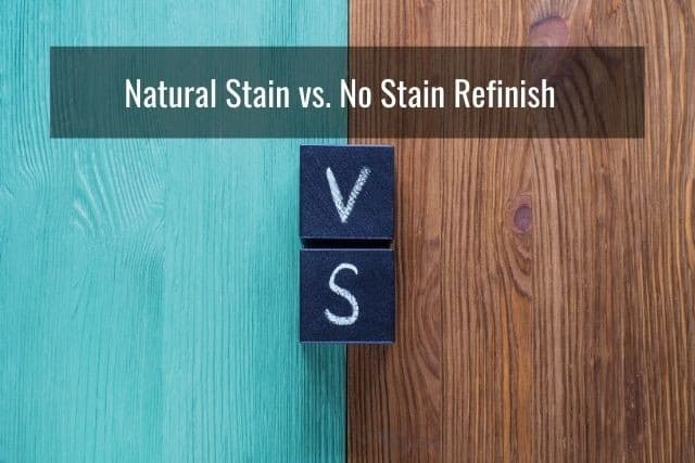 Natural Stain vs. No Stain Refinish