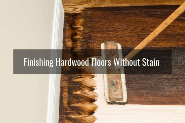 Finishing Hardwood Floors Without Stain