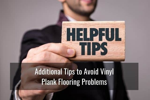 Additional Tips to Avoid Vinyl Plank Flooring Problems