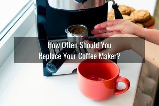How Often Should You Replace Your Coffee Maker?