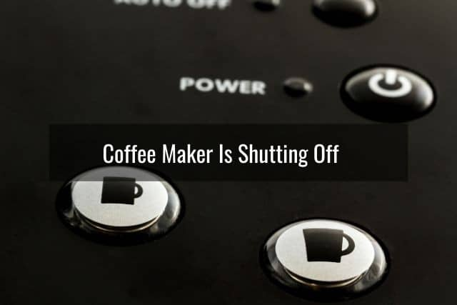 Coffee Maker Is Shutting Off