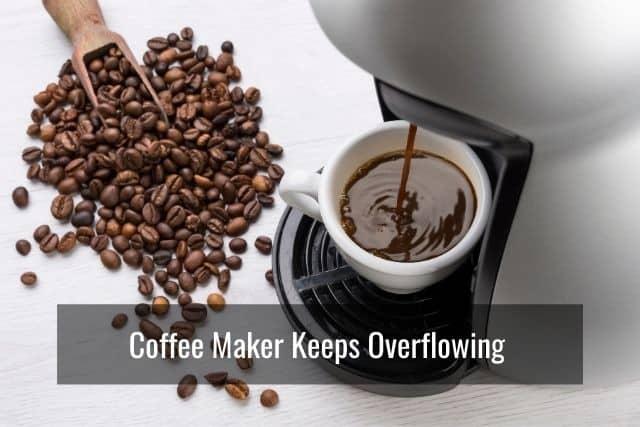 Coffee Maker Keeps Overflowing