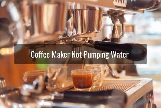 Coffee Maker Not Pumping Water