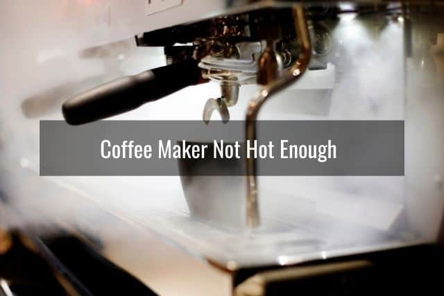 Coffee Maker Not Hot Enough