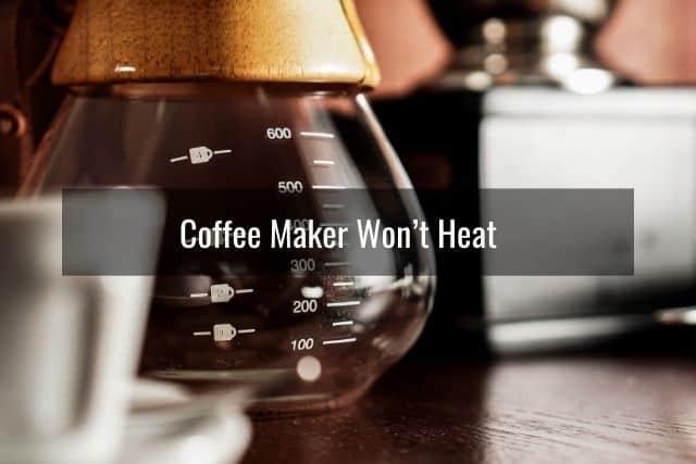 Coffee Maker Won't Heat