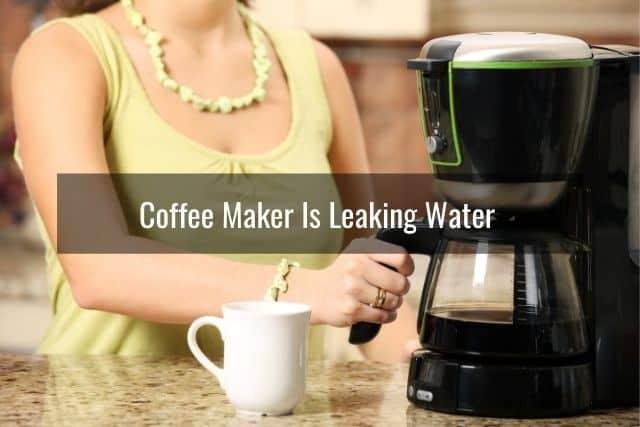 Coffee Maker Is Leaking Water