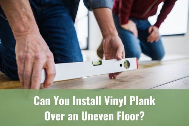 You Install Vinyl Plank Over, How To Install Laminate Flooring On Uneven Concrete Floors