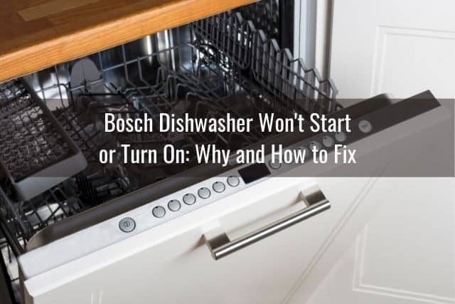 Bosch Dishwasher Won't Start or Turn On: Why and How to Fix