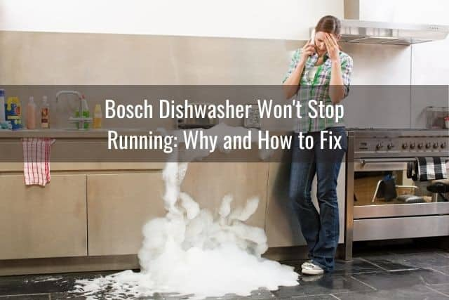 Bosch Dishwasher Won't Stop Running: Why and How to Fix
