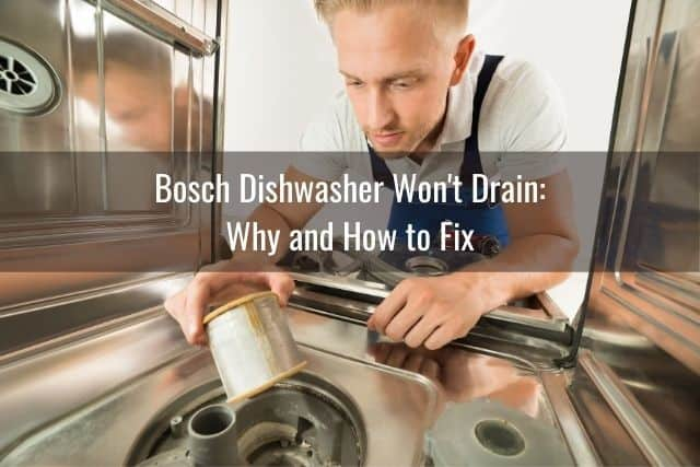 Bosch Dishwasher Won't Drain: Why and How to Fix