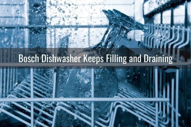 Bosch Dishwasher Keeps Filling and Draining