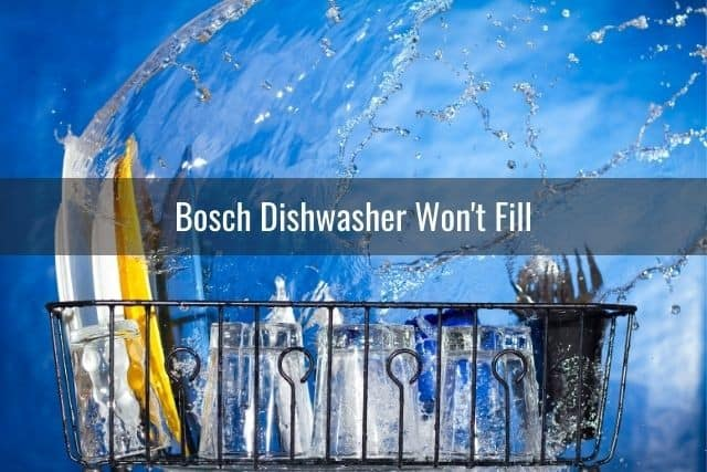 Bosch Dishwasher Won't Fill