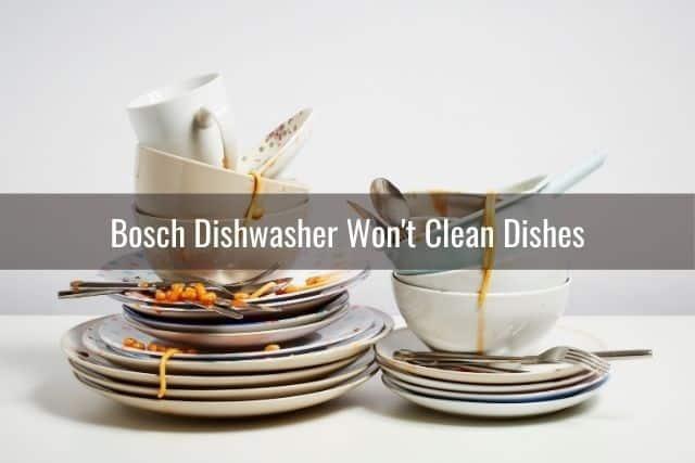 Bosch Dishwasher Won't Clean Dishes