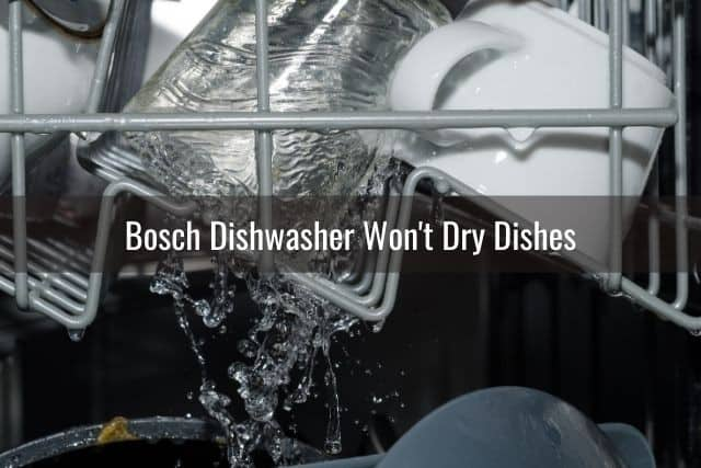 Bosch Dishwasher Won't Dry Dishes
