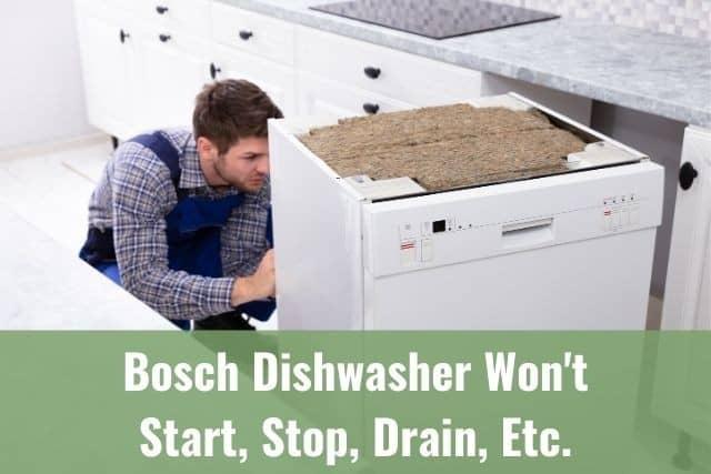 Bosch Dishwasher Won't Start, Stop, Drain, Etc.