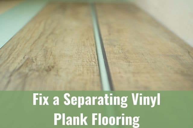 Can You and Should You Fix a Separating Vinyl Plank Flooring?
