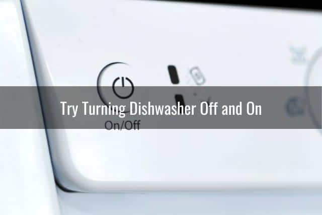 Try Turning Dishwasher Off and On