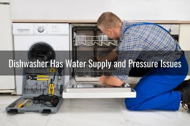 Dishwasher Has Water Supply and Pressure Issues