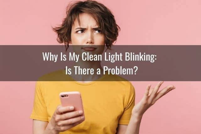 Why Is My Clean Light Blinking – Is There a Problem?