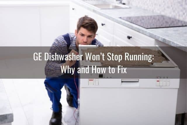 GE Dishwasher Won't Stop Running: Why and How to Fix