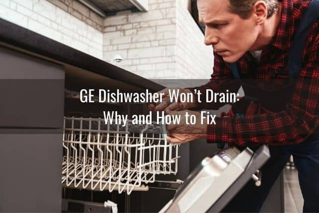 GE Dishwasher Won't Drain: Why and How to Fix