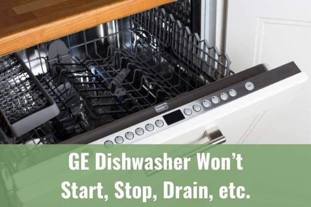 GE Dishwasher Won't Start, Stop, Drain, etc.