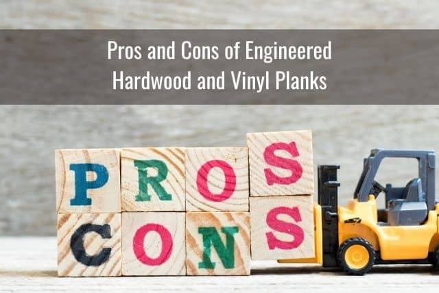 Pros and Cons of Engineered Hardwood and Vinyl Planks