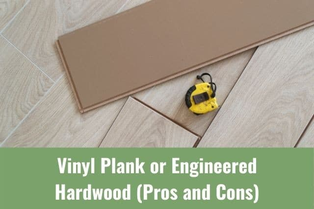 Vinyl Plank or Engineered Hardwood (Pros and Cons)