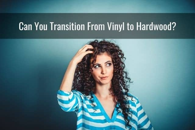 Can You Transition From Vinyl to Hardwood?