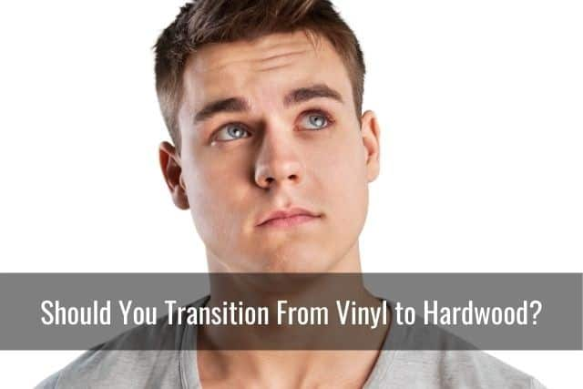 Should You Transition From Vinyl to Hardwood?